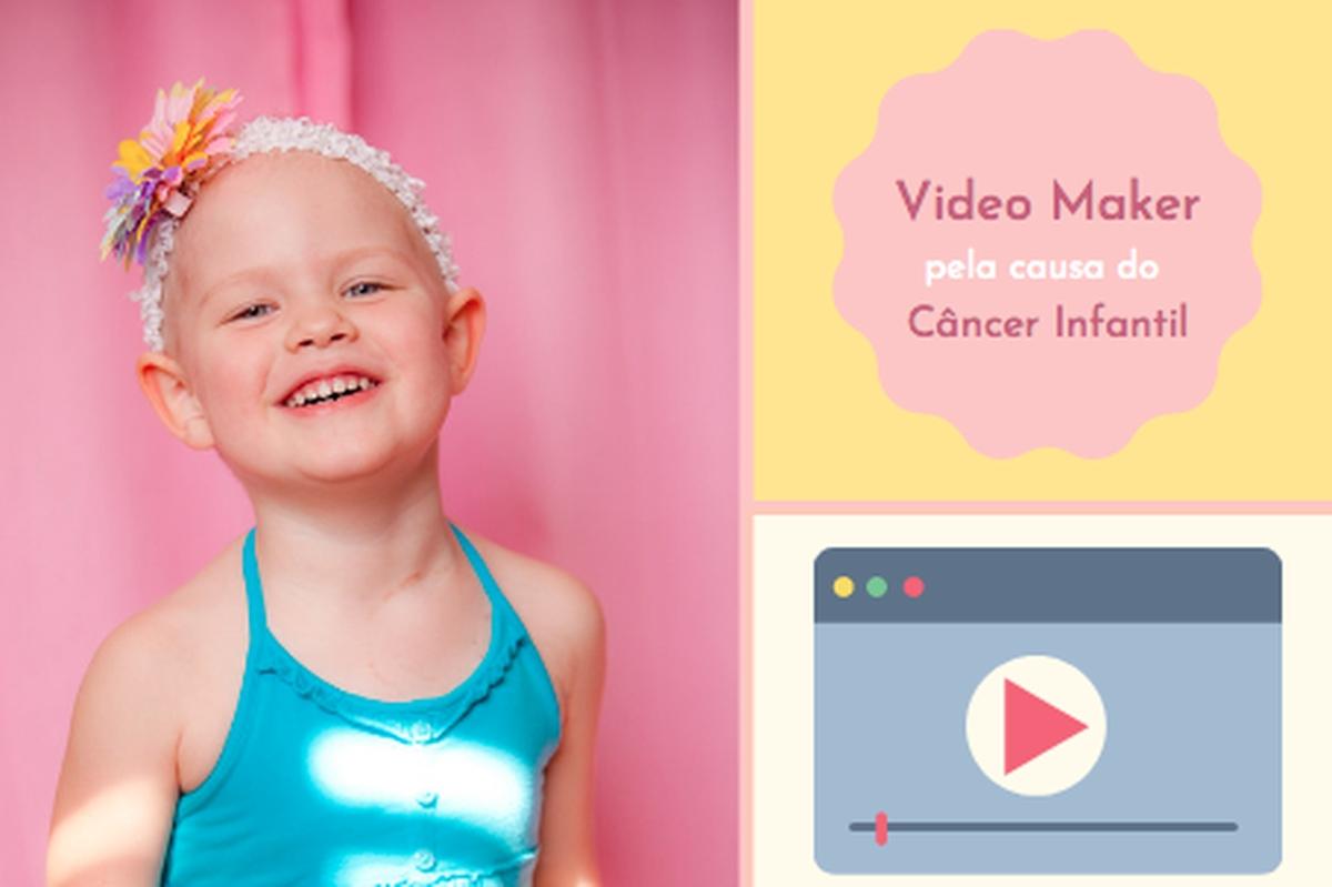 Video Maker pela causa do Câncer Infantil