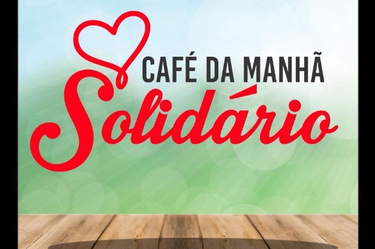 CAFÉ DA MANHÃ SOLIDÁRIO